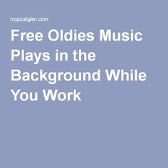 Free Oldies Music Plays in the Background While You Work