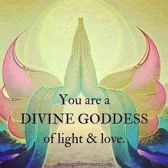 You are a Divine Goddess of Light and Love ༺♡༻