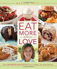 Eat More of What You Love: Over 200 Brand-New Recipes Low in Sugar, Fat, and Calories by Marlene Koch, http://www.amazon.com/dp/0762445890/ref=cm_sw_r_pi_dp_K1K5pb088BHXF