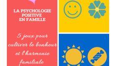 Psychologie positive en famille : 5 jeux pour cultiver le bonheur et l'harmonie familiale