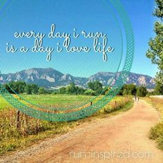 Every day I run is a day I love life.