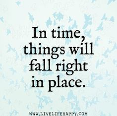 In time, things will fall right in place. by deeplifequotes, via Flickr
