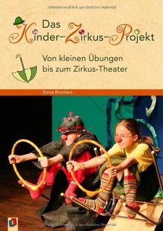Das Kinder-Zirkus-Projekt: Von kleinen Übungen bis zum Zirkus-Theater: Amazon.de: Sonja Brockers: Bücher