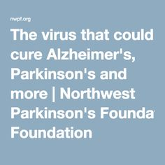 The virus that could cure Alzheimer's, Parkinson's and more | Northwest Parkinson's Foundation