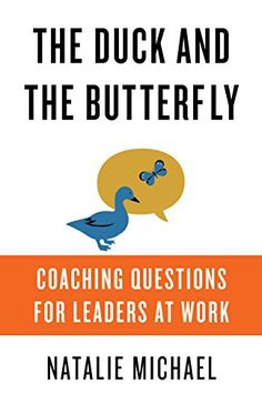 The Duck and the Butterfly: Coaching Questions for Leaders at Work - An amazing question can transform a life, a team, or a company. If you're seeking to improve yourself, coach high-potential talent, boost the value of a team meeting, or energize a strategy session, you simply need to ask the right question. And now there's a resource to help you do exa...