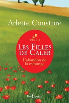 LES FILLES DE CALEB - TOME 3  L'abandon de la mésange  Par l'auteureArlette Cousture