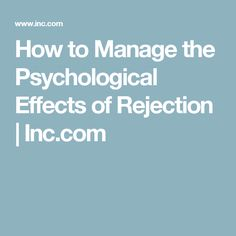 How to Manage the Psychological Effects of Rejection | Inc.com