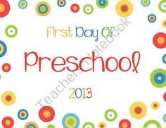 Free First Day Of School Signs - 2013 (printable signs for the first day of Tot School, Preschool, Pre-K, and Kindergarten for 2013.  Fun for getting a picture of your child's first day of school.)