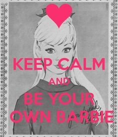 """Be Your Own Barbie"" <3"