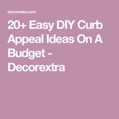 20+ Easy DIY Curb Appeal Ideas On A Budget - Decorextra