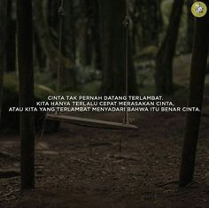 CINTA TAK PERNAH DATANG TERLAMBAT KITA HANYA TERLALU CEPAT MERASAKAN CINTA, ATAU KITA TERLAMBAT MENYADARI BAHWA ITU BENAR CINTA. Life Quotes Pictures, Love Life Quotes, Best Quotes, Cinta Quotes, Quotes Indonesia, Wise Words, Qoutes, Poems, Inspirational Quotes
