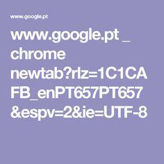 www.google.pt _ chrome newtab?rlz=1C1CAFB_enPT657PT657&espv=2&ie=UTF-8