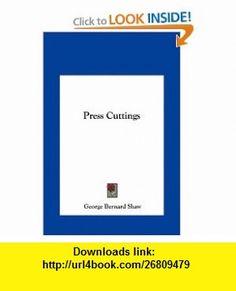 Press Cuttings (9781161449402) George Bernard Shaw , ISBN-10: 116144940X  , ISBN-13: 978-1161449402 ,  , tutorials , pdf , ebook , torrent , downloads , rapidshare , filesonic , hotfile , megaupload , fileserve