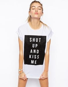 ASOS Boyfriend T-Shirt with Shut Up and Kiss Me Print - $26.68 at asos.com - FREE SHIPPING WORLDWIDE  » T-shirt by ASOS Collection. Made from 100% pure cotton. Soft touch jersey fabric. Crew neckline. Printed motif to front. Relaxed, boyfriend fit.
