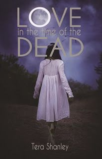The Book Worm: LOVE IN THE TIME OF THE DEAD by Tera Shanley