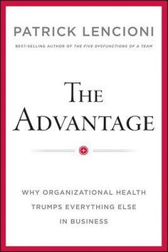 Goodreads | The Advantage: Why Organizational Health Trumps Everything Else in Business by Patrick Lencioni - Reviews, Discussion, Bookclubs, Lists Lencioni's first non-fiction book provides leaders with a groundbreaking, approachable model for achieving organizational health--complete with stories, tips and anecdotes from his experiences consulting to some of the nation's leading organizations