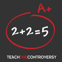 Doublethink (2 + 2 = 5): The phrase two plus two equals five is a slogan based on George Orwell's Nineteen Eighty-Four as an example of an obviously false dogma one may be required to believe
