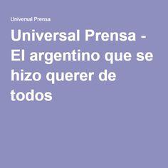 Universal Prensa - El argentino que se hizo querer de todos