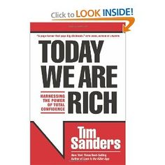 Today We Are Rich: Harnessing the Power of Total Confidence by Tim Sanders