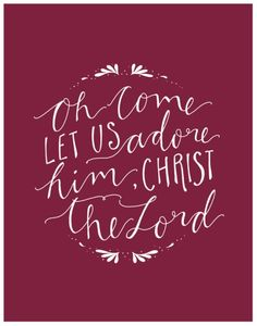 Oh come, let us adore Him.