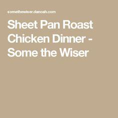 Sheet Pan Roast Chicken Dinner - Some the Wiser
