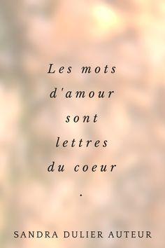 CITATION - Les mots d'amour sont lettres du coeur. Sandra Dulier Auteur - Saint Valentin - Amour