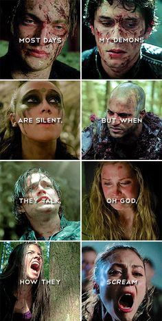 Most days my demons are silent, but when they talk, oh god, how they scream - Unnecessary The 100 Cast, The 100 Show, Bellarke, Indra The 100, The 100 Serie, Scream, The 100 Quotes, 100 Memes, Stranger Things