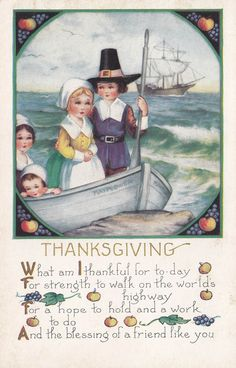 'What am I thankful for to day, For strength to walk on the world's highway, For a hope to hold and a work to do, And the blessing of a friend like you.'  <> (Thanksgiving card,  pilgrims, vintage )