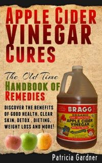 ~~ Apple Cider Vinegar Cures: The Old Time Handbook of Remedies ~~ Discover the Benefits of Good Health, Clear Skin, Detox, Dieting, Weight Loss and More!