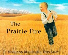 The Prairie Fire (Book) : Reynolds, Marilynn : When a prairie fire nears the family homestead, young Percy shows just how useful he can be. Vancouver City, North Vancouver, Prairie Fire, Fire Book, City Library, Kids Story Books, Children's Picture Books, Reading Lists, Social Studies