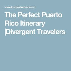 The Perfect Puerto Rico Itinerary |Divergent Travelers