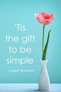 """Word art from the """"Simple Gifts"""" song lyrics """"'Tis the gift to be simple"""" by Joseph Brackett plus KonMari resources - Bits of Positivity Simple Gifts Song, Positivity Blog, Character Education, Konmari, Art Memes, Simple Words, Parenting Quotes, Inspirational Message, Word Art"""