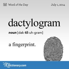 dactylogram - a fingerprint. dactyl is Greek for finger. Pterodactyls have their wings supported by one large finger only, rather than webbing all the way across.