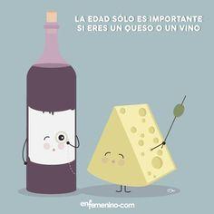 La edad sólo es muy importante si eres un queso o un vino.