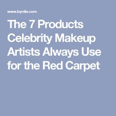 The 7 Products Celebrity Makeup Artists Always Use for the Red Carpet