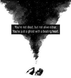 """""""Nie jesteś martwy, zarówno nie jesteś żywy. Jesteś poprostu duchem z bijącym sercem.""""  -------------------  Smutne i takie prawdziwe..."""