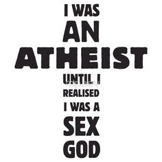 I was an Atheist until I realised I was a Sex God $23.76
