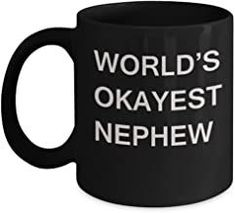 Funny Mug, Gifts for Nephews - World's Okayest Nephew - Porcelain Black Funny Coffee Mug & Coffee Cup Gifts 11 OZ - Funny ... Romantic Gifts For Husband, Best Gift For Wife, Valentine Gift For Wife, Christmas Gifts For Husband, Birthday Gifts For Girlfriend, Anniversary Gifts For Husband, Funny Coffee Mugs, Coffee Quotes, Irish Coffee
