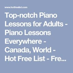 Top-notch Piano Lessons for Adults - Piano Lessons Everywhere - Canada, World - Hot Free List - Free Classified Ads Free Classified Ads, Free Ads, Piano Lessons, Canada, Hot, Piano Classes, Piano Teaching