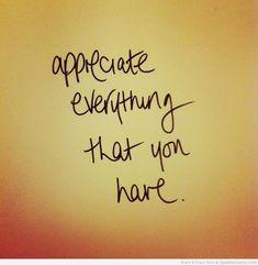 Appreciate everything that you have life quotes quotes positive quotes quote life quote appreciate gratitude instagram quotes appreciation quotes quotes about appreciation