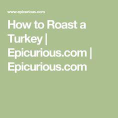 How to Roast a Turkey | Epicurious.com | Epicurious.com