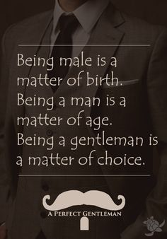 Being male is a matter of birth. Being a man is a matter of age. Being a gentleman is a matter of choice. | A Perfect Gentleman #aperfectgentleman @aperfectmale
