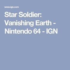 Star Soldier: Vanishing Earth - Nintendo 64 - IGN