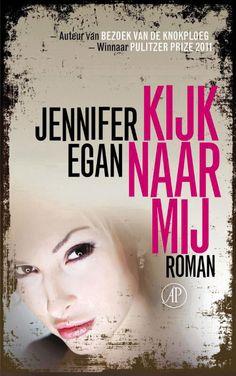 Kijk naar mij - Jennifer Egan (4 hartjes)