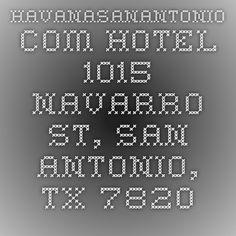 havanasanantonio.com HOTEL  1015 Navarro St, San Antonio, TX 78205 (210) 222-2008