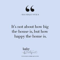 It's not about how big the house is, but how happy the home is. | Quotes |