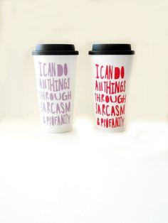 Funny coffee mug, I can do all things through sarcasm and profanity