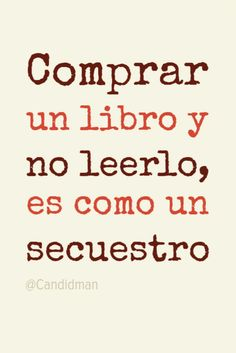 """Comprar un #Libro y no leerlo, es como un #Secuestro"". @candidman #Frases #Reflexion #DiaNacionalDelLibro #DiaDelLibro #Libros #Candidman I Love Books, My Books, Best Friend Book, Spirituality Books, Wattpad Books, Literature Books, Coffee And Books, Poem Quotes, Book Of Life"