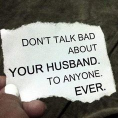 This applies either way. Don't talk bad about your spouse to anyone. Even when you're mad at them! Visit http://www.MarriageHelper.com for more tips on strengthening or even saving your marriage.