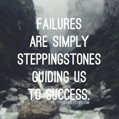 """If you look at failures as failures then that's what they'll be. But if you shift your focus and you look at them as steppingstones guiding you to success then every perceived """"failure"""" becomes an opportunity for growth."""